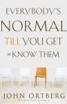 Todos Somos Normales Hasta Que Nos Conocen - John Ortberg
