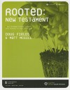 Rooted: New Testament: 6 New Testament Studies to Equip Your Students to Study God's Word [With CDROM] - Doug Fields, Matt McGill