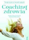 COACHING ZDROWIA. Twoje życie w twoich rękach - Monika Zubrzycka-Nowak, Katarzyna Rybczyńska