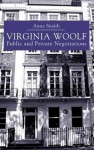 Virginia Woolf: Public and Private Negotiations - Anna Snaith