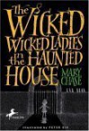 The Wicked Wicked Ladies in the Haunted House - Mary Chase