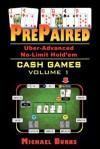 Prepaired Uber-Advanced No-Limit Hold'em Cash Games Volume 1 - Michael Burns