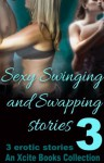 Sexy Swinging and Swapping Stories - Volume Three - An Xcite Books Collection - Landon Dixon, Angel Propps, Lynn Lake