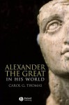 Alexander the Great in his World - Carol G. Thomas