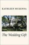 The Wedding Gift - Kathleen McKenna