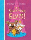 It's Show-Time, Elvis! - Andrew Murray, Nicola Slater