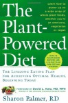 The Plant-Powered Diet: The Lifelong Eating Plan for Achieving Optimal Health, Beginning Today - Sharon Palmer, David L. Katz