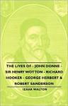 The Lives of - John Donne - Sir Henry Wotton - Richard Hooker - George Herbert & Robert Sanderson - Izaak Walton
