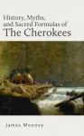 History, Myths, and Sacred Formulas of the Cherokees - James Mooney