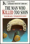 The Man Who Killed Too Soon - Michael Underwood, Peter Barker