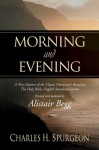 Morning and Evening: A New Edition of the Classic Devotional Based on the Holy Bible, English Standard Version - Charles H. Spurgeon, Alistair Begg