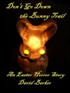 Don't Go Down The Bunny Trail: An Easter Horror Story - David Barker
