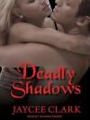 Deadly Shadows - Jaycee Clark, Johanna Parker