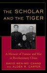 The Scholar and the Tiger - David Wen-wei Chang, Alden R. Carter