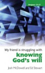 My Friend Is Struggling with Knowing God's Will - Josh McDowell, Ed Stewart