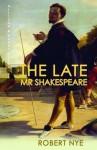 The Late Mr Shakespeare - Robert Nye