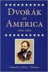 Dvorak in America, 1892-1895 - John C. Tibbetts