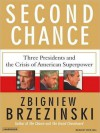 Second Chance: Three Presidents and the Crisis of American Superpower (MP3 Book) - Zbigniew Brzezinski, Dick Hill