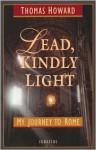 Lead, Kindly Light: My Journey to Rome - Thomas Howard, Richard John Neuhaus