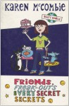Friends, Freak-outs and Very Secret Secrets - Karen McCombie