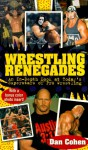 Wrestling Renegades: An in Depth Look at Today's Superstars of Pro Wrestling - Daniel Cohen