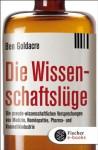 Die Wissenschaftslüge: Wie uns Pseudo-Wissenschaftler das Leben schwer machen (German Edition) - Ben Goldacre, Irmengard Gabler
