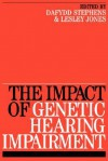 Impact Of Genetic Hearing Impairment - Dafydd Stephens, Lesley Jones