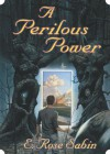 A Perilous Power - E. Rose Sabin