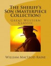 The Sheriff's Son (Masterpiece Collection): Great Western Classic - William MacLeod Raine