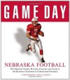 Game Day: Nebraska Football: The Greatest Games, Players, Coaches and Teams in the Glorious Tradition of Cornhusker Football - Athlon Sports, Athlon Sports, Trev Alberts