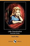 Little Grandmother (Illustrated Edition) - Sophie May