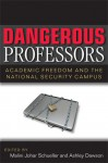Dangerous Professors: Academic Freedom and the National Security Campus - Malini Johar Schueller, Ashley Dawson