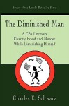 The Diminished Man: A CPA Uncovers Charity Fraud and Murder While Diminishing Himself - Charles E. Schwarz