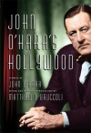 John O'Hara's Hollywood - John O'Hara, Matthew J. Bruccoli