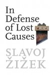 In Defense of Lost Causes - Slavoj Žižek
