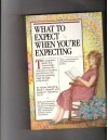 What to Expect When You're Expecting - Arlene Eisenberg