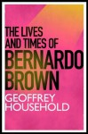 The Lives and Times of Bernardo Brown - Geoffrey Household