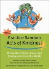 Practice Random Acts of Kindness: Bring More Peace, Love, and Compassion Into the World - Harold S. Kushner, Will Glennon