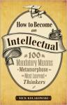 How to Become an Intellectual - Nick Kolakowski