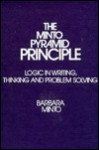 The Minto Pyramid Principle: Logic in Writing, Thinking and Problem Solving - Barbara Minto