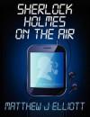 Sherlock Holmes On The Air - M.J. Elliott, Matthew J. Elliott