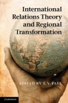 International Relations Theory and Regional Transformation - T.V. Paul