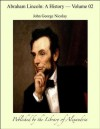Abraham Lincoln: A History, Volume 02 - John George Nicolay