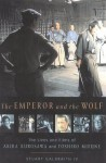 The Emperor and the Wolf: The Lives and Films of Akira Kurosawa and Toshiro Mifune - Stuart Galbraith, Stuart Galbraith IV