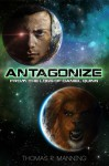 Antagonize (From the Logs of Daniel Quinn, #2) - Thomas R. Manning
