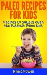 Paleo Recipes For Kids - 35 Paleo Recipes For Kids. Easy, Afforadable, Quick & Delicious Recipes To Satisfy To Fussiest Paleo Kids (Written By A Mum Of 3) - Emma Powell