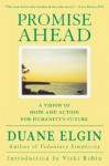 Promise Ahead: A Vision of Hope and Action for Humanity's Future - Duane Elgin, Vicki Robin