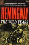 The Wild Years - Ernest Hemingway, Gene Z. Hanrahan