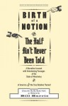Birth of a Notion; Or, the Half Ain't Never Been Told: A Narrative Account with Entertaining Passages of the State of Minstrelsy & of America & the True Relation Thereof - Bill Harris