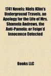 1741 Novels (Study Guide): Niels Klim's Underground Travels, an Apology for the Life of Mrs. Shamela Andrews - Books LLC